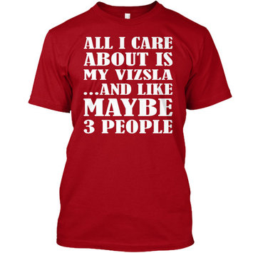 All I Care About Is My VIZSLA - Ltd.Edt. Tagless Tee T-Shirt