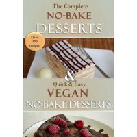 Createspace Publishing The Complete No-Bake Desserts Cookbook: Over 150 delicious recipes for cookies, fudge, pies, candy, cakes, dessert bars, and so much more!