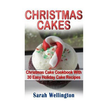 Createspace Publishing Christmas Cakes: Christmas Cake Cookbook With 30 Easy Holiday Cake Recipes: Cooking, Cake Recipes, Holiday Cakes, Holiday Recipes, Christmas Cakes, Christmas Cookbook
