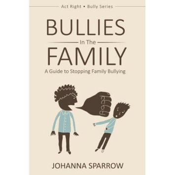 Createspace Publishing Bullies in the Family: A Guide to Stopping Family Bullying