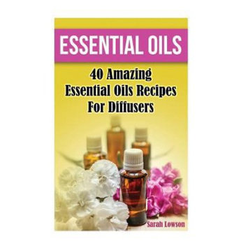 Createspace Publishing Essential Oils 40 Amazing Essential Oil Recipes for Diffusers: (Diffusers, Natural Remedies)