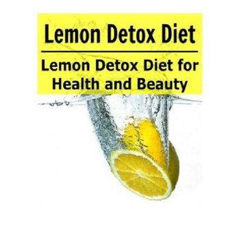 Createspace Publishing Lemon Detox Diet: Lemon Detox Diet for Health and Beauty: Lemon Detox, Lemon Detox Diet, Lemon Detox Recipes, Lemon Diet, Detox Recipes