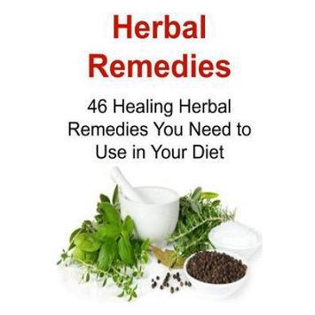 Createspace Publishing Herbal Remedies: 46 Healing Herbal Remedies You Need to Use in Your Diet: Herbal Remedies, Herbal Remedies Book, Herbal Remedies Guide, Herbal Remedies Recipes, Herbal Remedies Tips, Herbal Remedies Ideas