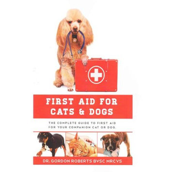 Createspace Publishing First Aid for Cats and Dogs: The Complete Guide to First Aid for Your Companion Cat or Dog
