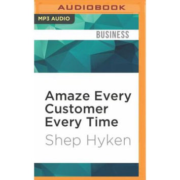 Brilliance Audio Amaze Every Customer Every Time: 52 Tools for Delivering the Most Amazing Customer Service on the Planet