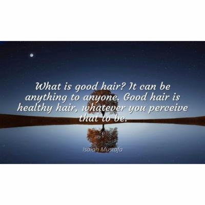 Isaiah Mustafa - Famous Quotes Laminated POSTER PRINT 24x20 - What is good hair? It can be anything to anyone. Good hair is healthy hair, whatever you perceive that to be.