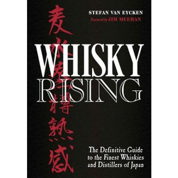 Whisky Rising : The Definitive Guide to the Finest Whiskies and Distillers of Japan: A Story in the