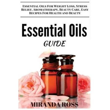Createspace Publishing Essential Oils Guide: Essential Oils For Weight Loss, Stress Relief, Aromatherapy, Beauty Care, Easy Recipes For Health And Beauty