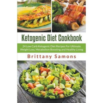 Ketogenic Diet Cookbook : 24 Low Carb Ketogenic Diet Recipes for Ultimate Weight Loss, Metabolism Boosting and Healthy Living