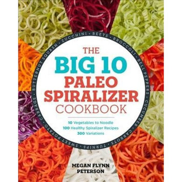 Big 10 Paleo Spiralizer Cookbook : 10 Vegetables to Noodle, 100 Healthy Spiralizer Recipes, 300