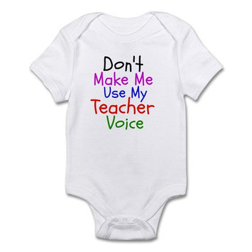 CafePress - Dont Make Me Use My Teacher Voice Body Suit - Baby Light Bodysuit