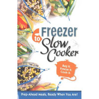 Cq Products Freezer To Slow Cooker Cookbook - Bag It, Freeze It, Cook It Simple Recipes