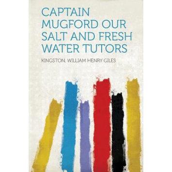 Hardpress Publishing Captain Mugford Our Salt and Fresh Water Tutors