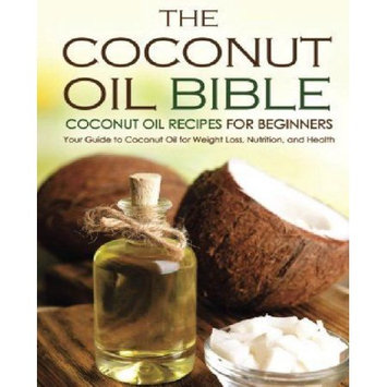 Createspace Publishing The Coconut Oil Bible - Coconut Oil Recipes for Beginners: Your Guide to Coconut Oil for Weight Loss, Nutrition, and Health