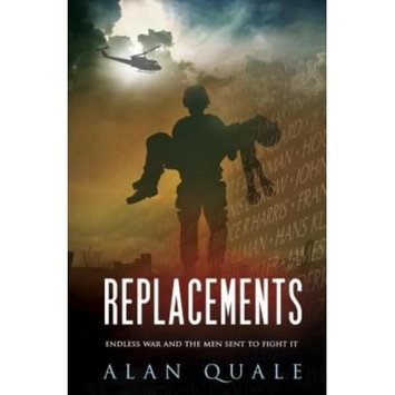 Alan Quale Replacements: Endless War and the Men Sent to Fight It