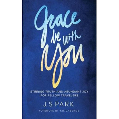 Way Everlasting Ministry, The Grace Be With You: Stirring Truth and Abundant Joy for Fellow Travelers