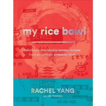 My Rice Bowl : Korean Cooking Outside the Lines - by Rachel Yang & Jess Thomson (Hardcover)