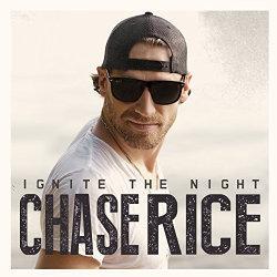 Chase Rice ~ Ignite the Night (new)