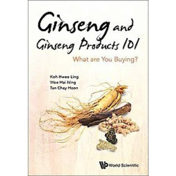 Ginseng and Ginseng Products 101 : What Are You Buying? (Hardcover) (Koh Hwee Ling & Hai-ning Wee &