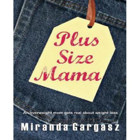 River Willow Books Plus Size Mama: An overweight mom gets real about weight loss