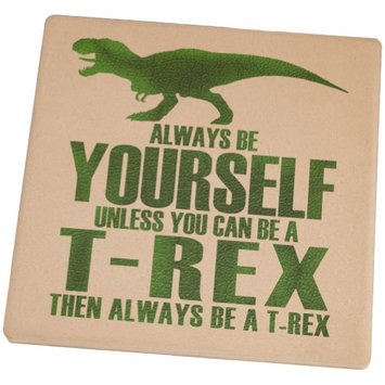 Animal World Always Be Yourself T-Rex Set of 4 Square Sandstone Coasters
