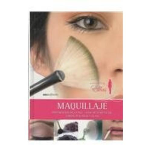 Maquillaje/ Make Up: Preparacion de la piel, base de maquillaje, Labios, pestanas y cejas (Ellas) (Spanish Edition)