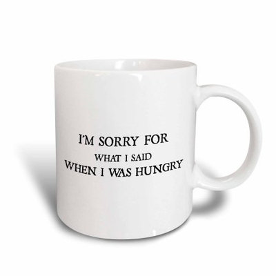 3dRose I am sorry for what I said when I was hungry, Ceramic Mug, 11-ounce