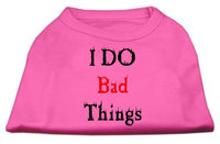 Mirage Pet Products 5128 MDBPK I Do Bad Things Screen Print Shirts Bright Pink M 12