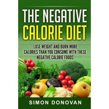 Createspace Publishing The Negative Calorie Diet: Lose Weight and Burn More Calories Than You Consume With These Negative Calorie Foods