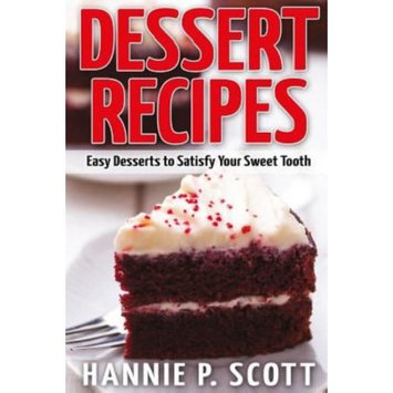 Createspace Publishing Dessert Recipes: Easy Desserts to Satisfy Your Sweet Tooth