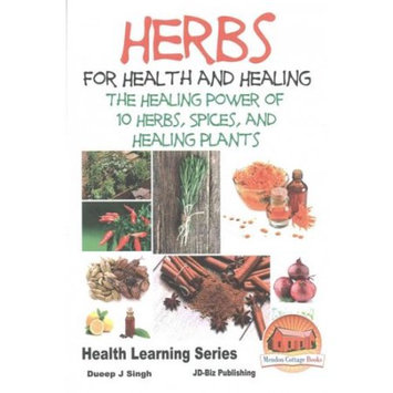 Createspace Publishing Herbs for Health and Healing - The Healing Power of 10 Herbs, Spices and Healing Plants