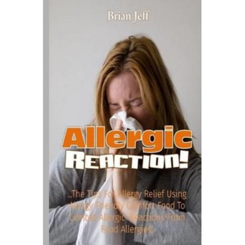 Createspace Publishing Allergic Reaction! The Tips for Allergy Relief, Using Allergy Friendly Comfort Food to Combat Allergic Reactions from Food Allergies!