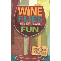 Cq Products Wine Flies When You're Having Fun Book Recipes Projects Fun Facts Crafts