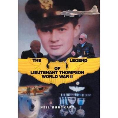 Xlibris Corporation The Legend of Lieutenant Thompson: World War II