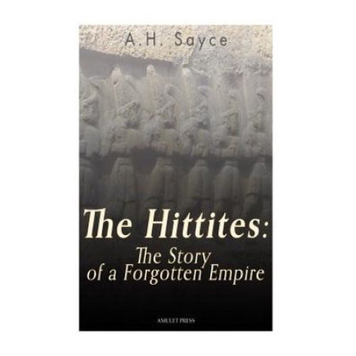 Createspace Publishing The Hittites: The Story of a Forgotten Empire