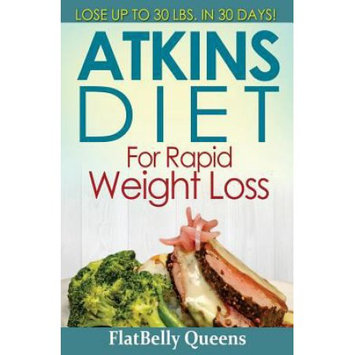 Createspace Publishing Atkins Diet for Rapid Weight Loss: Lose Up to 30 Pounds in 30 Days