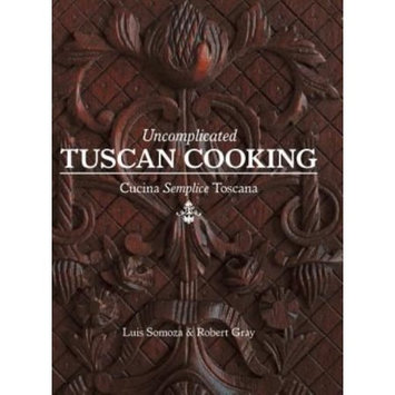 Friesenpress Uncomplicated Tuscan Cooking - Cucina Semplice Toscana
