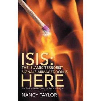 Westbow Press ISIS: The Islamic Terrorist Signals Armageddon is HERE: The Final Battle of Good vs. Evil Has Begun