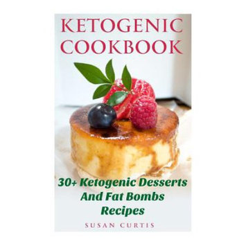 Createspace Publishing Ketogenic Cookbook: 30+ Ketogenic Desserts and Fat Bombs Recipes: (Ketogenic Diet For Beginners, Ketogenic Diet, Ketogenic Diet For Weight Loss, Diabetes Diet, Paleo Diet, Low Carb)