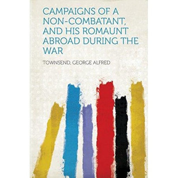 Hardpress Publishing Campaigns of a Non-Combatant, and His Romaunt Abroad During the War