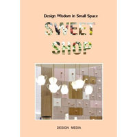 Design Media Publishing, Limited Design Wisdom in Small Space: Sweet Shop