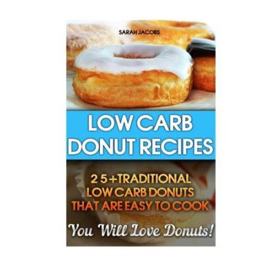Createspace Publishing Low Carb Donut Recipes: 25+Traditional Low Carb Donuts That Are Easy To Cook. You Will Love Donuts!: Low Carb Cookbook, Low Carb Diet, Low Carb High Fat Diet, Low Carb Fat Bomb Recipes, Low Carb Recipes For Weight Loss, Fat Bombs, Gluten Free Deserts