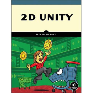 No Starch Press 2d Unity: Build Two-dimensional Games With The World's Most Popular Game Development Platform
