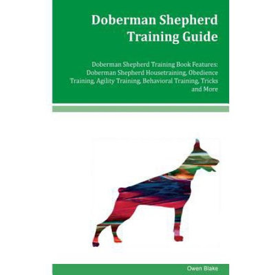 Createspace Publishing Doberman Shepherd Training Guide Doberman Shepherd Training Book Features: Doberman Shepherd Housetraining, Obedience Training, Agility Training, Behavioral Training, Tricks and More
