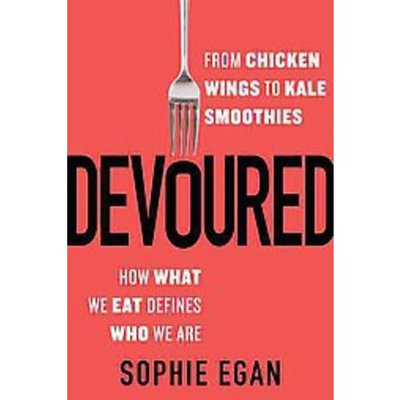 Devoured : From Chicken Wings to Kale Smoothies - How What We Eat Defines Who We Are (Hardcover) (Sophie