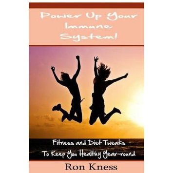 Createspace Publishing Power Up Your Immune System!: Fitness and Diet Tweaks to Keep You Healthy Year-round