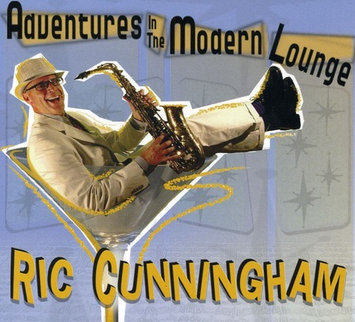 Ric Cunningham Adventures in the Modern Lounge