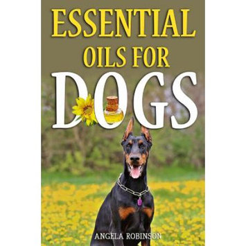 Createspace Publishing Essential Oils For Dogs: The Natural Guide Filled With Natural Remedies & Aromatherapy Techniques For Pet Wellness