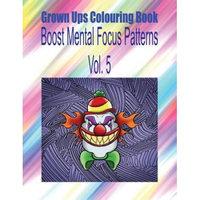 Createspace Publishing Grown Ups Colouring Book Boost Mental Focus Patterns Vol. 5 Mandalas