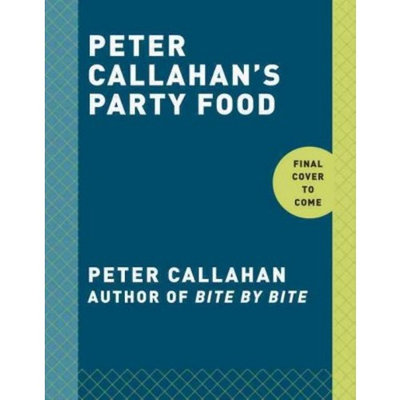 Peter Callahan's Party Food : Mini Hors D'oeuvres, Family-Style Settings, Plated Dishes, Buffet Spreads,
